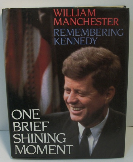 William Manchester Rembering Kennedy One Brief Shining Moment Book
